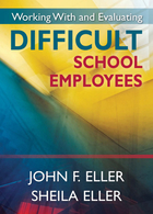 Working With and Evaluating Difficult School Employees, ed. , v.