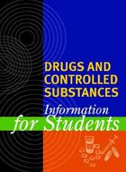 Drugs and Controlled Substances: Information for Students, ed. , v.