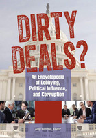 Dirty Deals? An Encyclopedia of Lobbying, Political Influence, and Corruption