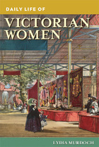 Daily Life of Victorian Women, ed. , v.