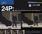 24P: Make Your Digital Movies Look Like Hollywood, ed. , v.