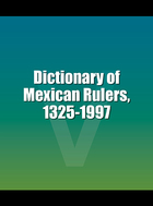 Dictionary of Mexican Rulers, 1325-1997