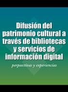 Difusión del patrimonio cultural a través de bibliotecas y servicios de información digital