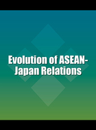 Evolution of ASEAN-Japan Relations, ed. , v.
