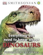Everything You Need to Know about Dinosaurs and Other Prehistoric Creatures, ed. , v.