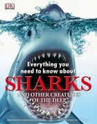 Everything You Need to Know about Sharks and Other Creatures of the Deep, ed. , v.