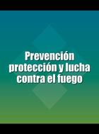 Prevención protección y lucha contra el fuego