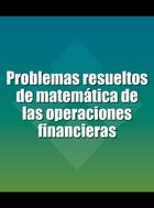 Problemas resueltos de matemática de las operaciones financieras, ed. , v.