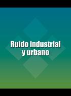 Ruido industrial y urbano