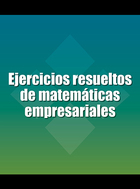 Ejercicios resueltos de matemáticas empresariales, v. 1