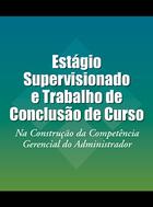 Estágio Supervisionado e Trabalho de Conclusão de Curso, ed. , v.