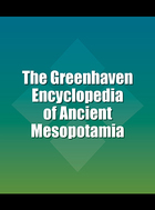 The Greenhaven Encyclopedia of Ancient Mesopotamia