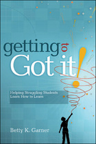 Getting to 'Got It!' Helping Struggling Students Learn How to Learn, ed. , v.