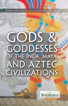 Gods & Goddesses of the Inca, Maya, and Aztec Civilizations, ed. , v.