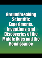 Groundbreaking Scientific Experiments, Inventions, and Discoveries of the Middle Ages and the Renaissance, ed. , v.