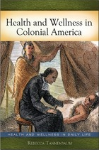 Health and Wellness in Colonial America, ed. , v.