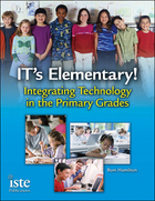 IT's Elementary! Integrating Technology in the Primary Grades, ed. , v.