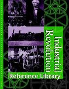 Industrial Revolution Reference Library, ed. , v.