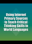 Using Internet Primary Sources to Teach Critical Thinking Skills in World Languages, ed. , v.