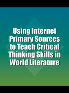 Using Internet Primary Sources to Teach Critical Thinking Skills in World Literature, ed. , v.