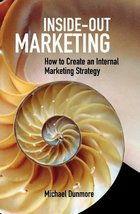 Inside-Out Marketing: How to Create an Internal Marketing Strategy, ed. , v.