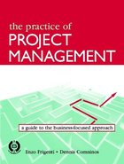 Practice of Project Management: A Guide to the Business-Focused Approach, ed. , v.