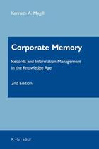 Corporate Memory: Records and Information Management in the Knowledge Age, ed. 2, v.