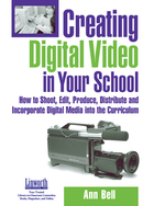 Creating Digital Video in Your School, ed. , v.