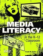 Media Literacy in the K-12 Classroom, ed. , v.