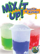 Mix It Up! Solution or Mixture?, ed. , v.