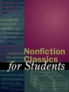 Nonfiction Classics for Students: Presenting Analysis, Context, and Criticism on Nonfiction Works