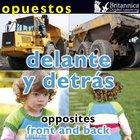 Opuestos: Delante y detrás (Opposites: Front and Back), ed. , v.