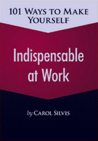 101 Ways to Make Yourself Indispensable at Work, ed. , v.