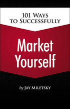 101 Ways to Successfully Market Yourself, ed. , v.