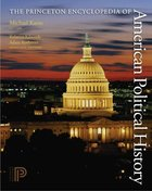 Princeton Encyclopedia of American Political History, ed. , v.