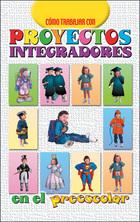 Cómo trabajar con proyectos integradores en el preescolar