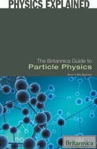 The Britannica Guide to Particle Physics, ed. , v.