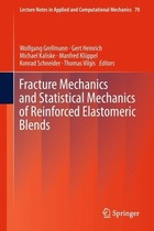 Fracture Mechanics and Statistical Mechanics of Reinforced Elastomeric Blends, ed. , v.
