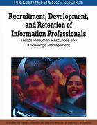 Recruitment, Development, and Retention of Information Professionals, ed. , v.