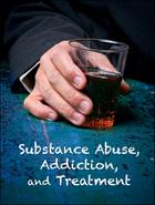 Substance Abuse, Addiction, and Treatment, ed. , v.