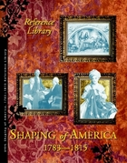 Shaping of America, 1783-1815 Reference Library, ed. , v.