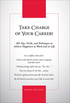 Take Charge of Your Career! 365 Tips, Tricks, and Techniques to Achieve Happiness at Work and in Life, ed. , v.