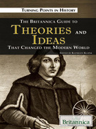The Britannica Guide to Theories and Ideas That Changed the Modern World, ed. , v.