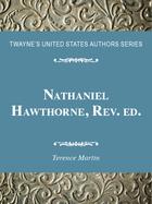 Nathaniel Hawthorne, Rev. ed., ed. , v.
