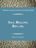 Saul Bellow, Rev. ed., ed. , v.