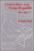A Political History the Texas Republic 1836-1845