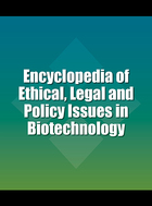 Encyclopedia of Ethical, Legal and Policy Issues in Biotechnology