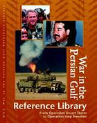 War in the Persian Gulf Reference Library, ed. , v.