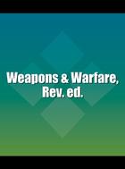 Weapons & Warfare, Rev. ed., ed. , v.