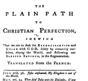 Document Preview Image for The Plain path to Christian perfection, shewing that we are to seek for reconciliation and union with God, solely by renouncing ourselves, denying the world, and following our blessed Saviour, in the regeneration. Translated from the French. [Nine lines of Scripture texts]